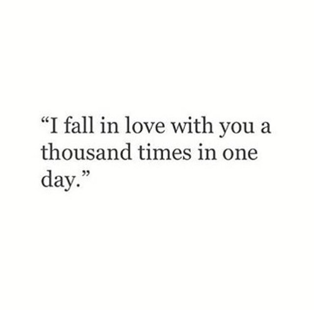 """""""I fall in love with you a thousand times in one day."""""""