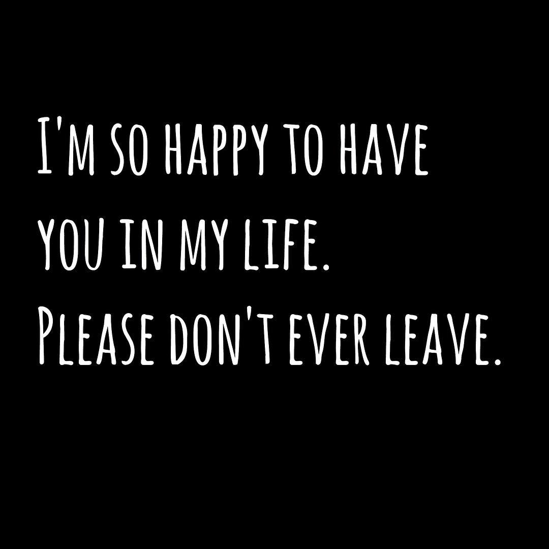 i m so happy to have you in my life quotes