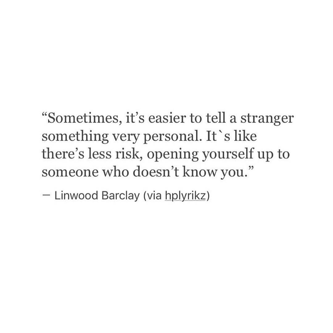 sometimes it s easier to tell a stranger something ver love quotes sometimes it s easier to tell a stranger something very personal it 5 like there s less risk opening yourself up to someone who doesn t know you