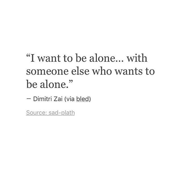 """I want to be alone... with someone else who wants to be alone.""— Dimitri Zai (via bled)SOLHCSI saciroiath"