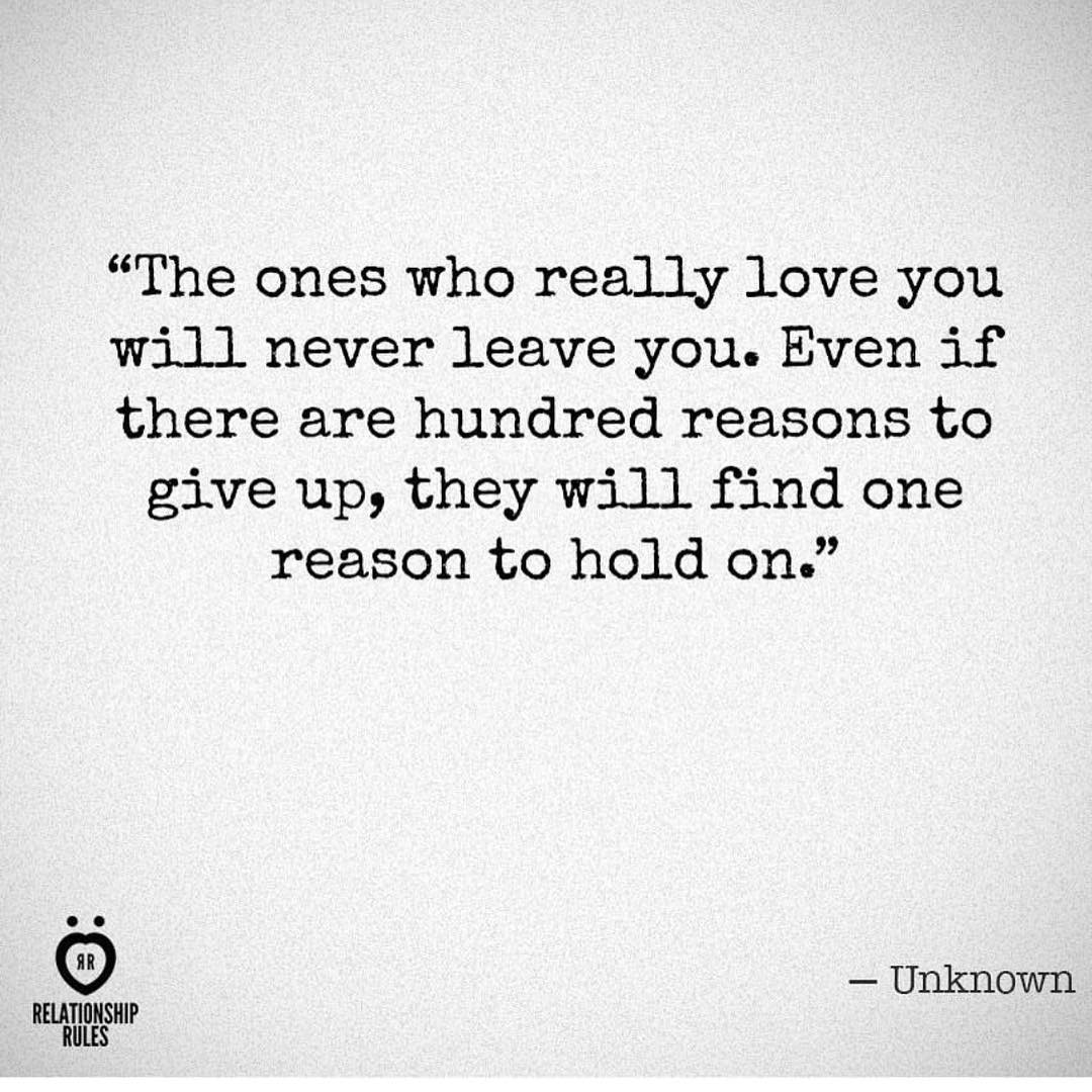 the ones who really love you will never leave you even i love will never leave you even if there are hundred reasons to give up they will one reason to hold on