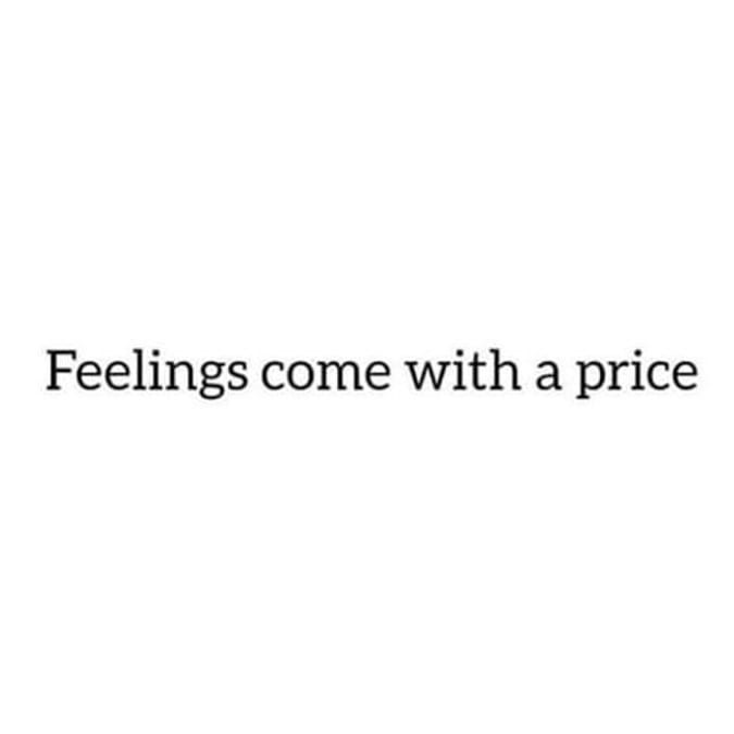 Feelings come with a price