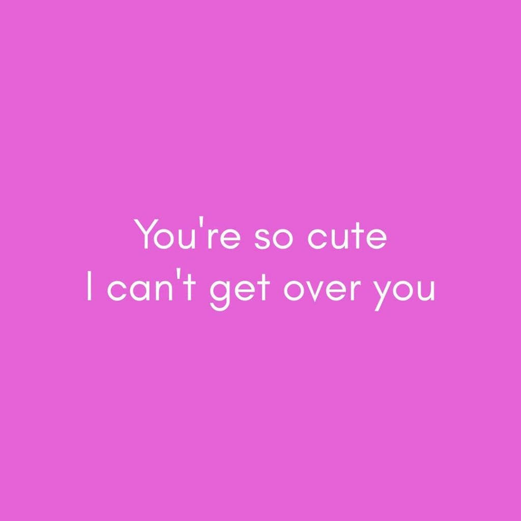 You\'re so cute I can\'t get over you - Love Quotes