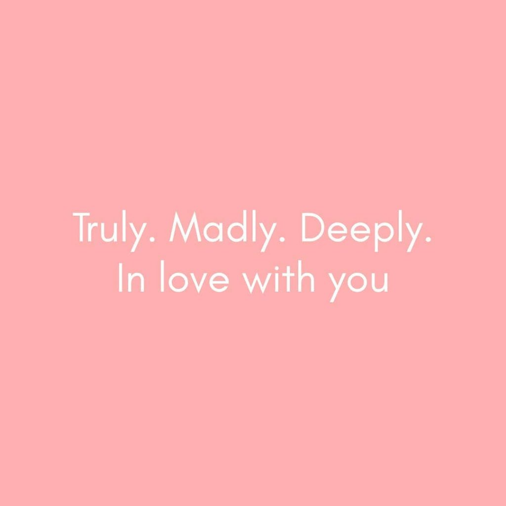 Truly. Madly. Deeply In love with you - Love Quotes
