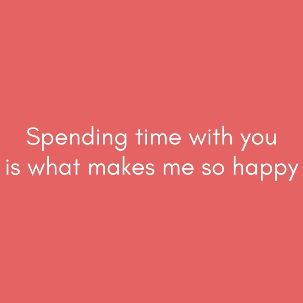 Spending time with you is what makes me so happy - Love Quotes