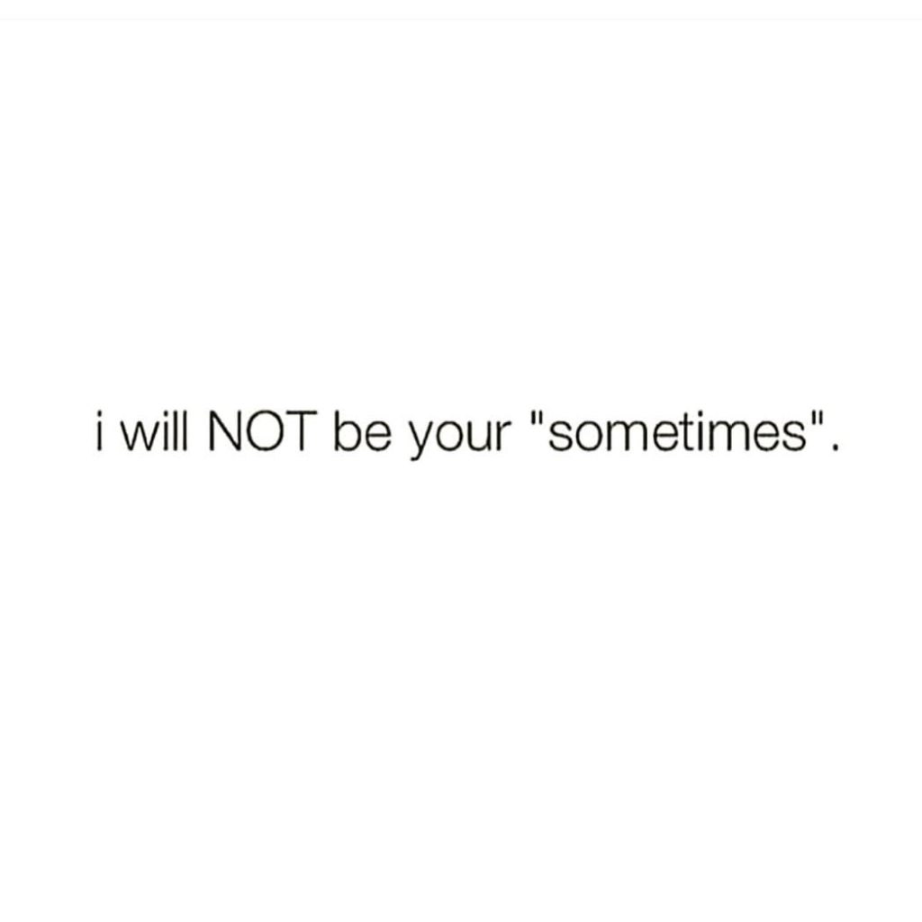 """i will NOT be your """"sometimes"""""""