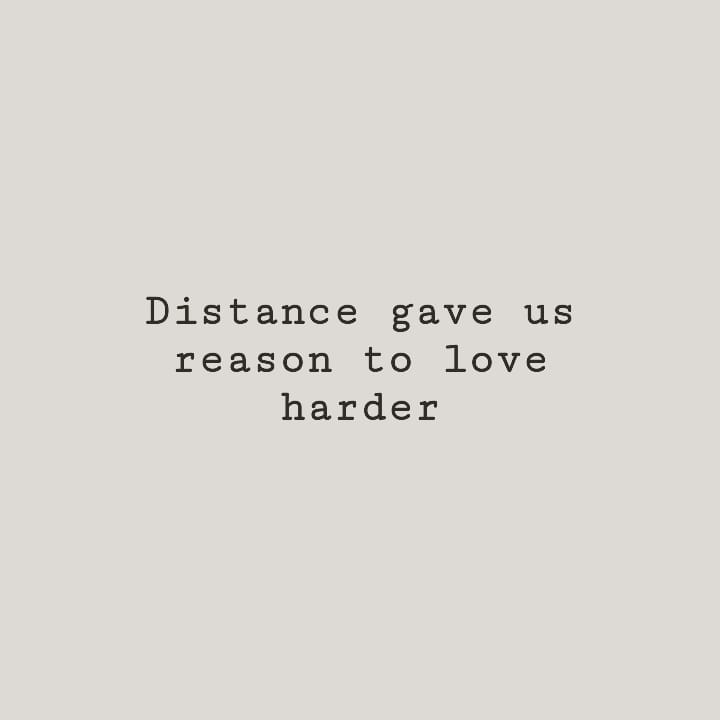 Distance gave us reason to love harder