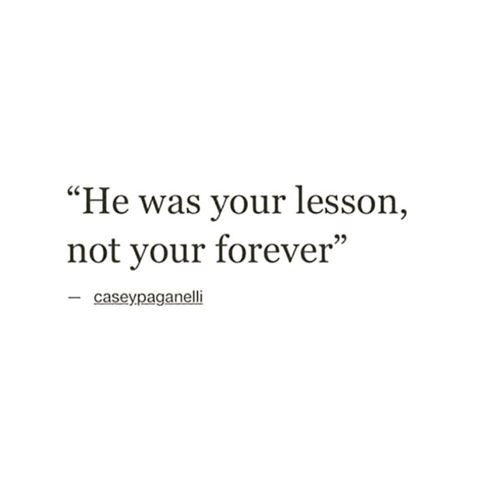 """He was your lesson, not your forever"" caseypaganelli"