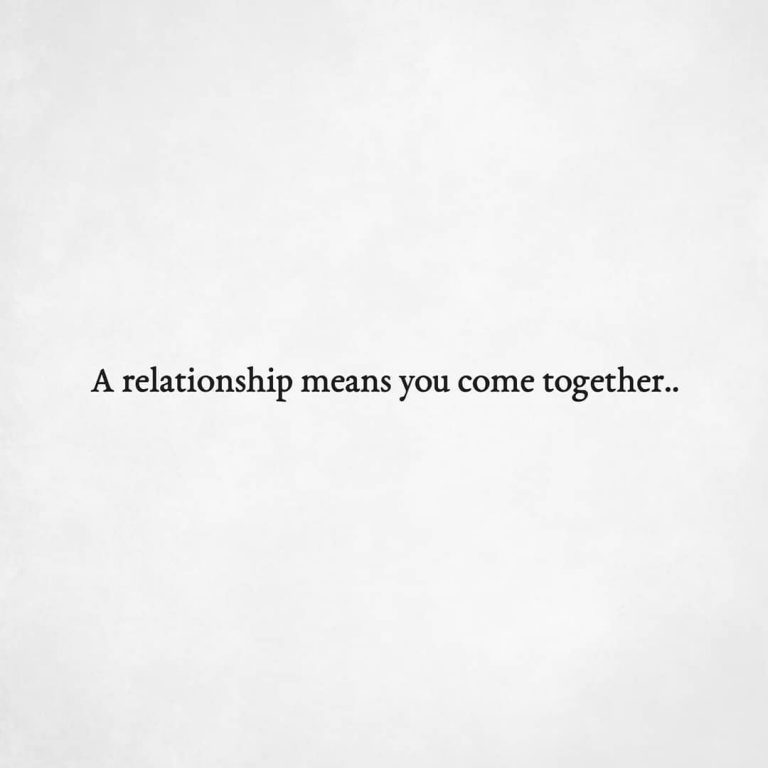 A relationship means you come together..