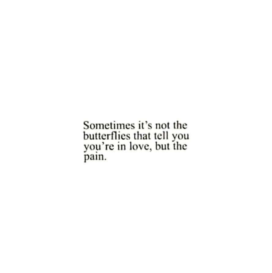 Sometimes it's not the butterflies that tell you you're in love, but the pain