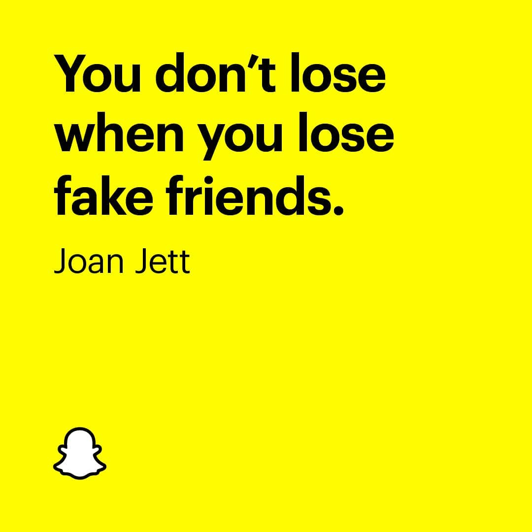 You don't lose when you lose fake friends. Joan Jett