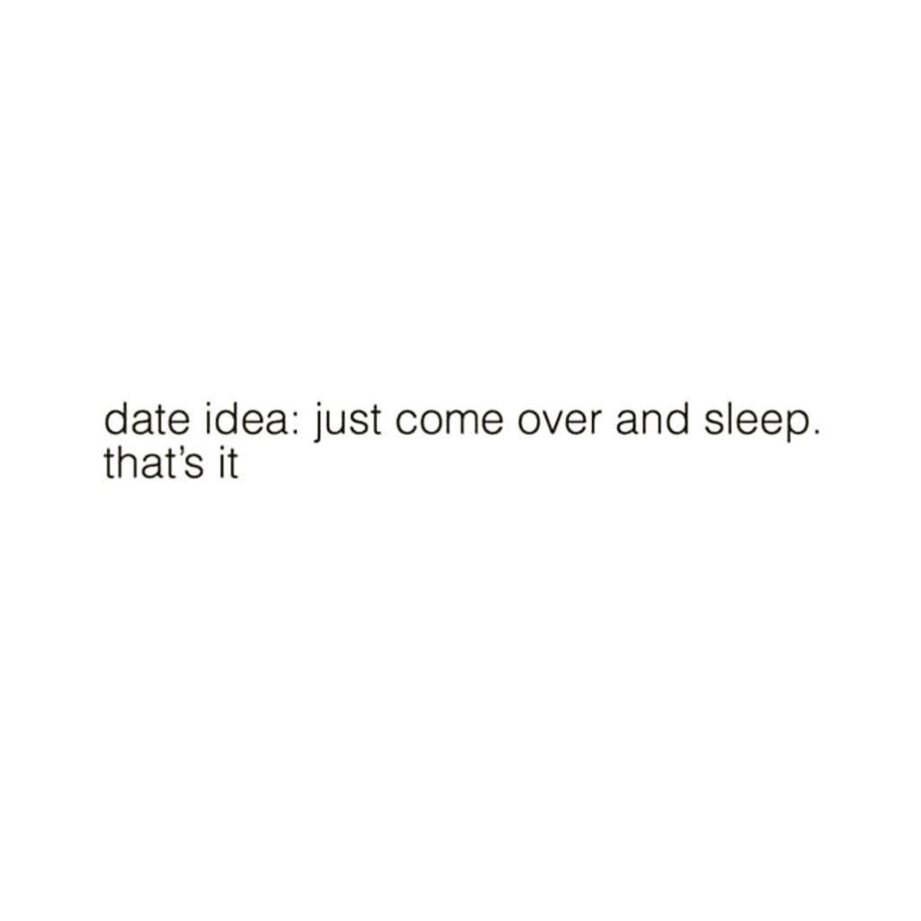date idea: just come over and sleep. that's it