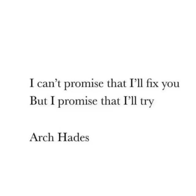 I can't promise that I'll fix you But I promise that I'll try Arch Hades