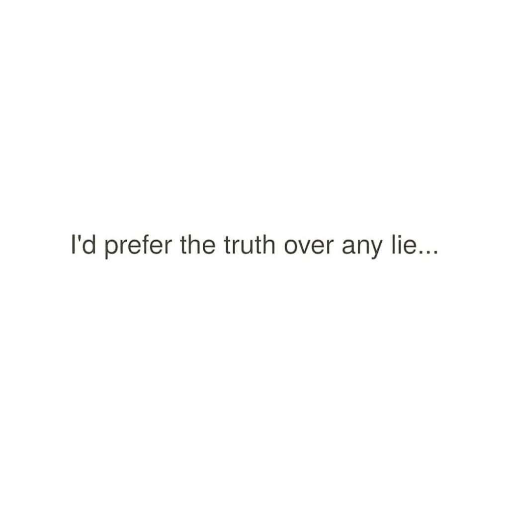l'd prefer the truth over any lie...