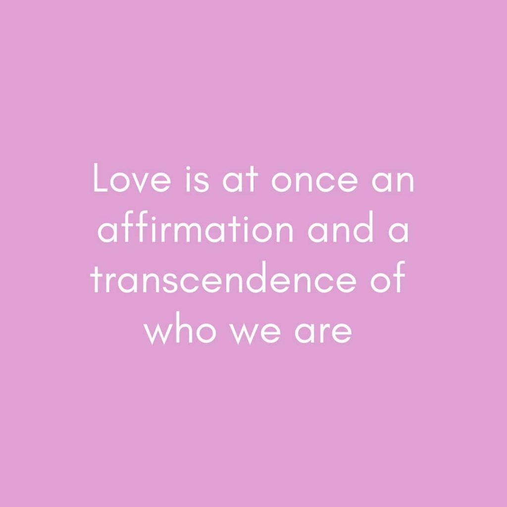Love is at once an affirmation and a transcendence of who we are L EINQUOTES.COM