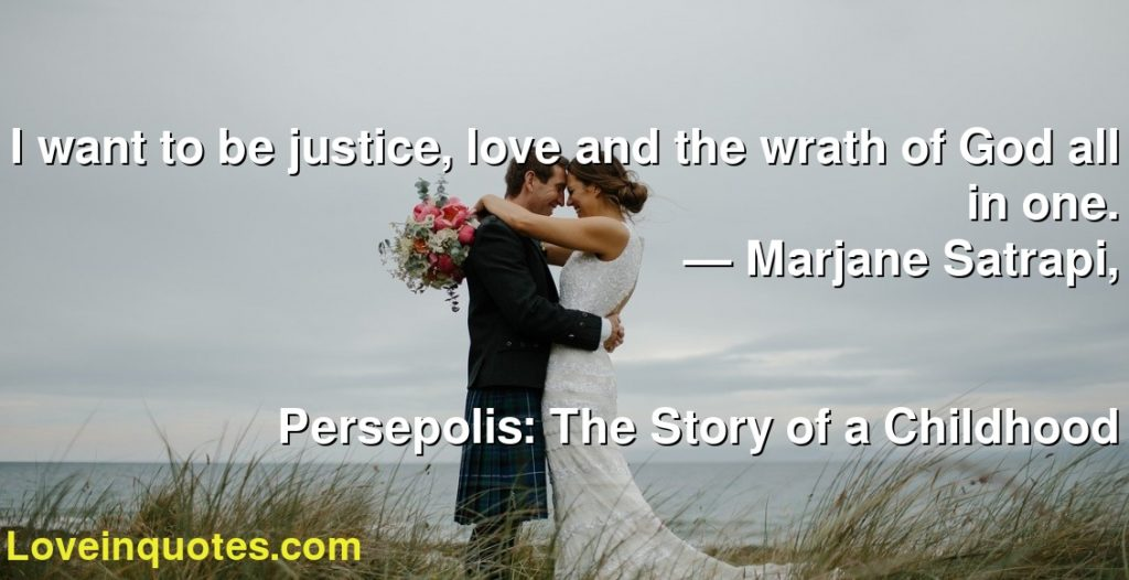 I Want To Be Justice Love And The Wrath Of God All In One Marjane Satrapi Persepolis The Story Of A Childhood Love Quotes