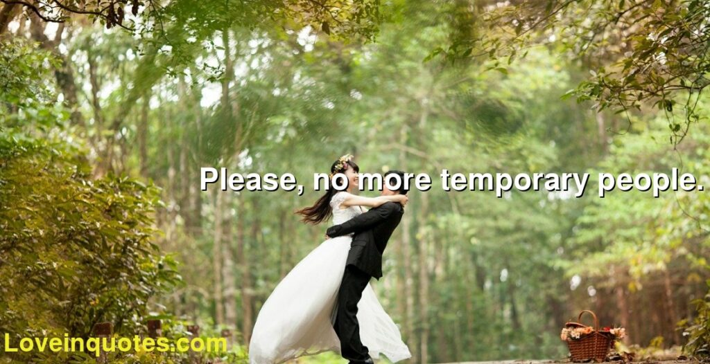 Please, no more temporary people.