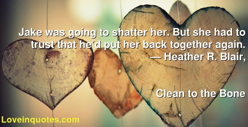 Jake was going to shatter her. But she had to trust that he'd put her back together again.